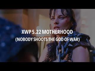 Xwp motherhood (nobody shoots the god of war)