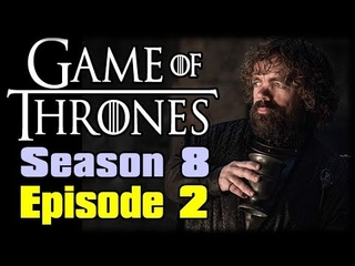 Game of Thrones Season 8 Episode 2 Recap Discussion and Review - GOT Final Season