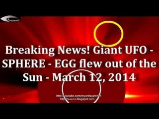 Breaking News! Giant UFO - SPHERE - EGG flew out of the Sun - March 12, 2014