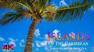 【4K】8 HOUR DRONE FILM: «Islands of the Caribbean» Ultra HD + Relaxation Music (for 2160p Ambient TV)