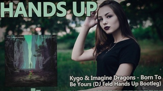 Kygo & Imagine Dragons - Born To Be Yours (DJ Feld Hands Up Bootleg)