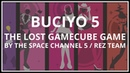 Buciyo 5: The Lost GameCube Game by the Space Channel 5 REZ Team