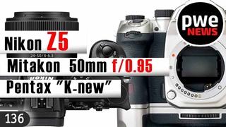 "PWE News #136   Nikon Z5   Pergear  f/2.8 fisheye   Mitakon 50mm f/   Pentax ""K-new"""