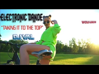WJL♫ DJ VAL ♫ Taking it to the top♫(Original Mix) Electronic Dance Music Extended Version 2020