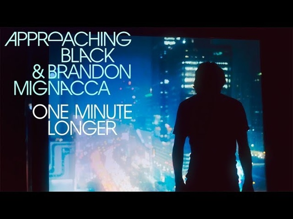 Approaching Black Brandon Mignacca One Minute Longer Official Video