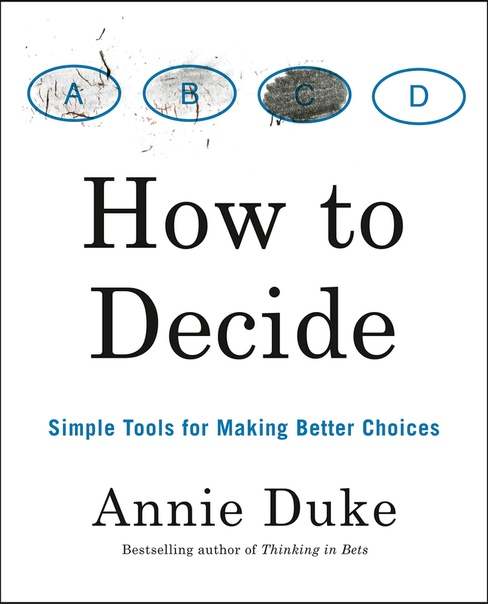How to Decide - Annie Duke