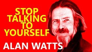 Alan Watts - Stop Talking to Yourself   Meditation   No Music Motivational Listen