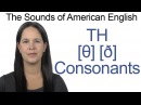 English Sounds - The Two TH Consonants [θ] and [ð]