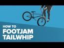 Как сделать футджем тейлвип на BMX (How to Footjam Tailwhip BMX)