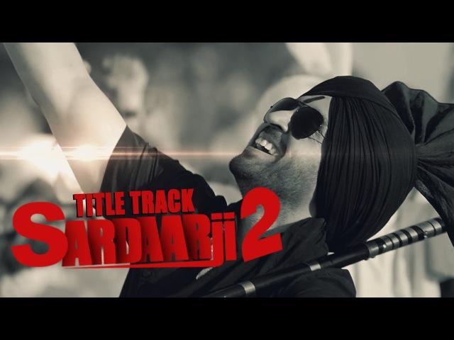 Sardaarji 2 Title Song Diljit Dosanjh Sonam Bajwa Monica Gill Releasing on 24th June