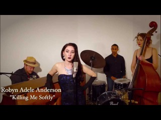 Killing Me Softly (Roberta Flack/The Fugees) - 1940s Swing Cover by Robyn Adele Anderson