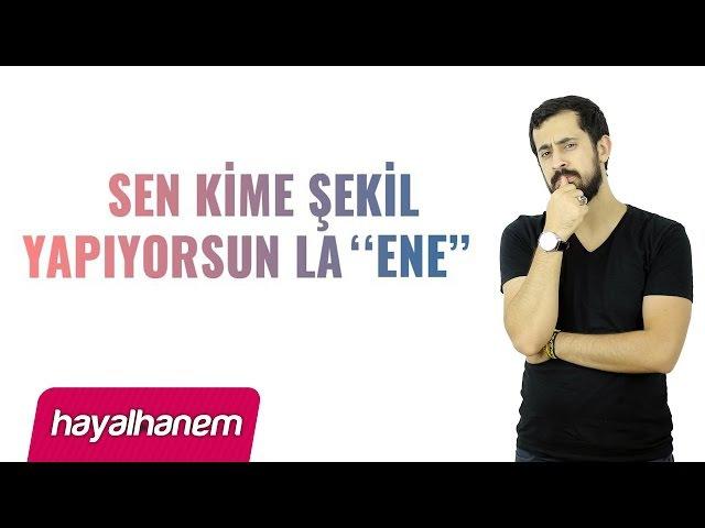 Sen Kime Şekil Yapıyorsun La Ene - Mehmet Yıldız
