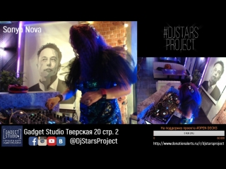Dj Stars Project #Open Decks Party - Sonya Nova