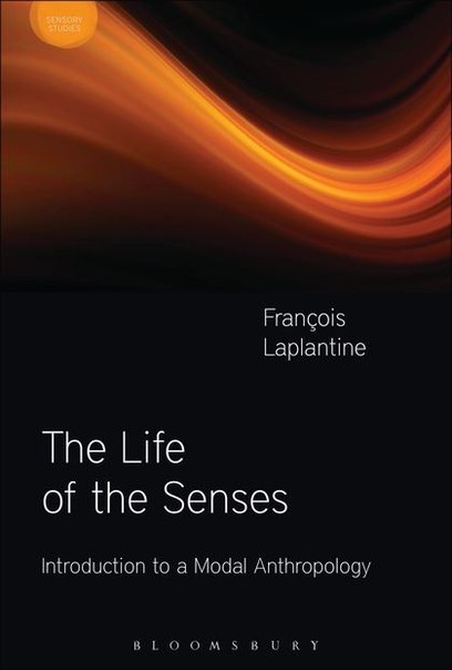 François Laplantine The Life of the Senses Introduction to a Modal Anthropology