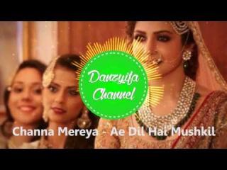 Channa Mereya - Ae Dil Hai Mushkil (Cover by Danzyifa)
