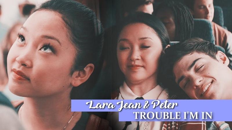 Lara Jean Peter | Trouble Im In