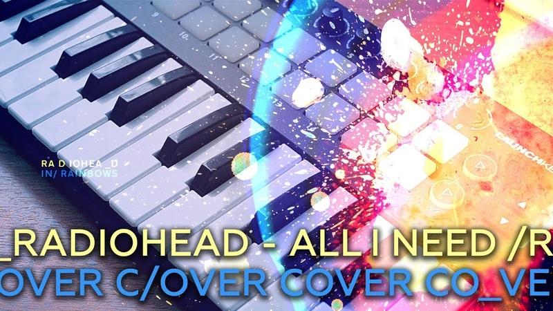 Radiohead - All I Need (cover) Launchkey Mini MK2