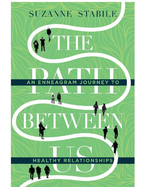 The Path Between Us An Enneagram Journey to Healthy Relationships by Suzanne Stabile