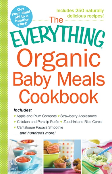 Everything Organic Baby Meals Cookbook by Adams Media
