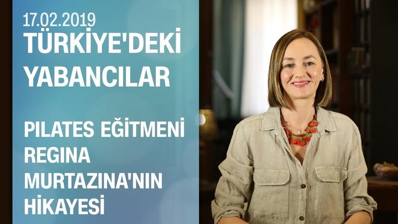 'Tatar kızı' Regina Murtazina'nın hikayesi Türkiye'deki Yabancılar 17 02 2019 Pazar