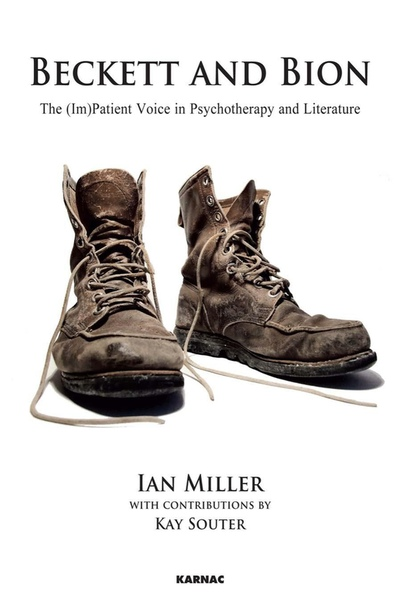 Beckett and Bion The (Im)Patient Voice in Psychotherapy and Literature by Ian Miller