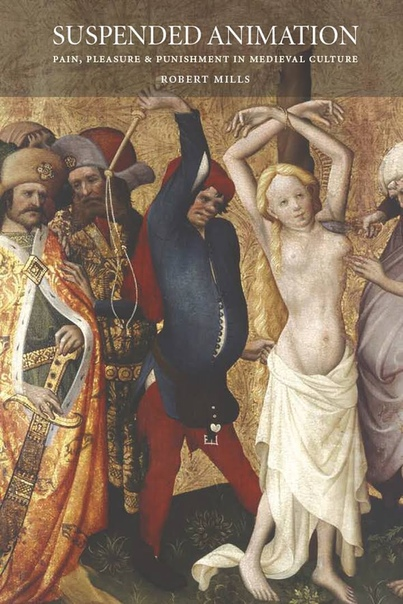 Robert Mills - Suspended Animation  Pain, Pleasure and Punishment in Medieval Culture