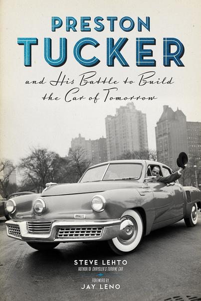 Preston Tucker and His Battle to Build the Car of Tomorrow by Steve Lehto