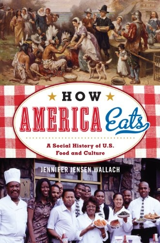 How America Eats A Social History of U.S. Food and Culture