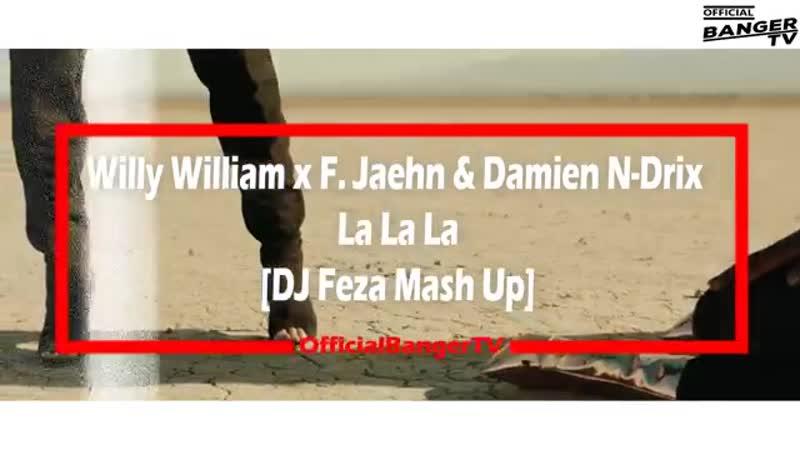 Willy William x F. Jaehn Damien N-Drix - La La La (DJ Feza Mash-Up)