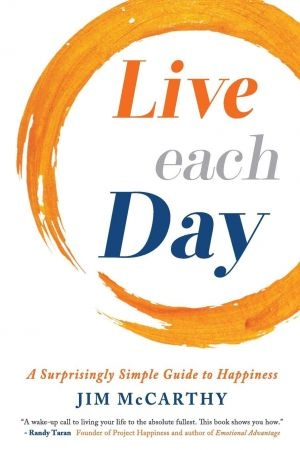 Live Each Day  A Surprisingly Simple Guide - Jim McCarthy