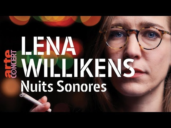 Lena Willikens - live @ Nuits Sonores (full set HiRes)– ARTE Concert