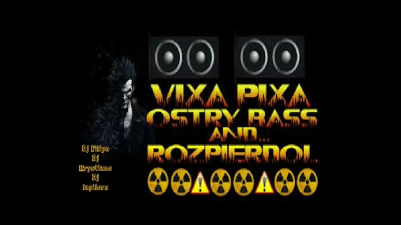☢️ VIXA PIXA OSTRY BASS ROZPIERDOL ☢️ 2019 ☢️