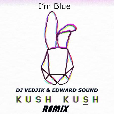 Kush Kush – I'm Blue (Remix DJ VEDJIK EDWARD SOUND 2019 ) Club Mix