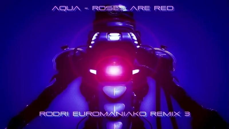 AQUA ROSES ARE RED RODRI EUROMANIAKO REMIX 3