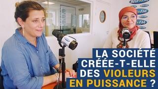[AVS] La société créée-t-elle des violeurs en puissance ? - Nadia El Bouga et Giulia Foïs