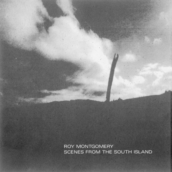 Roy Montgomery - Scenes from the South Island