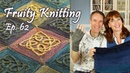Celtic Cables Lucy Hague Ep 62 Fruity Knitting