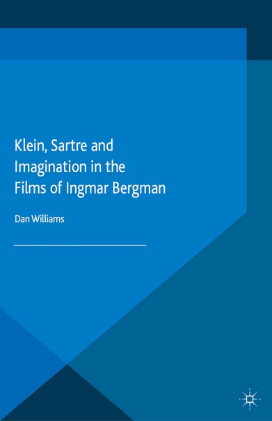 Klein, Sartre and Imagination in the Films of Ingmar Bergman by Dan Williams