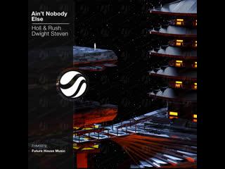 Holl & Rush x Dwight Steven - Ain't Nobody Else