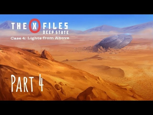 The X Files Deep State S1 Дело 4 Свет Свыше Часть IV