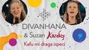 Divanhana Suzan Kardeş Kafu mi draga ispeci Official video