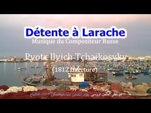With Tchaikovsky's 1812 Overture Music, a real relaxation in Larache