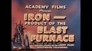 1951 CAST IRON / PIG IRON SMELTING DOCUMENTARY IRON -- PRODUCT OF THE BLAST FURNACE 18524