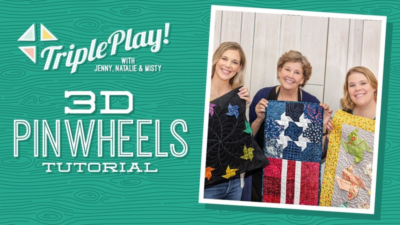 Triple Play Three New 3D Pinwheel Projects with Jenny Natalie Misty from Missouri Star