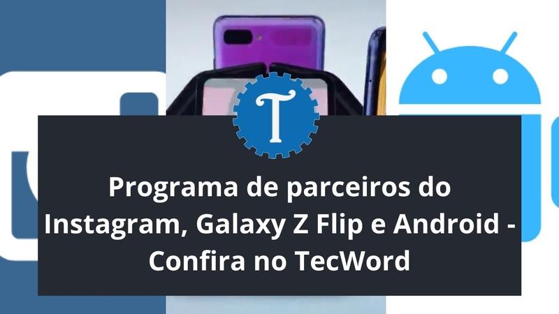 Programa de parceiros do Instagram Galaxy Z Flip e Android Confira no TecWord