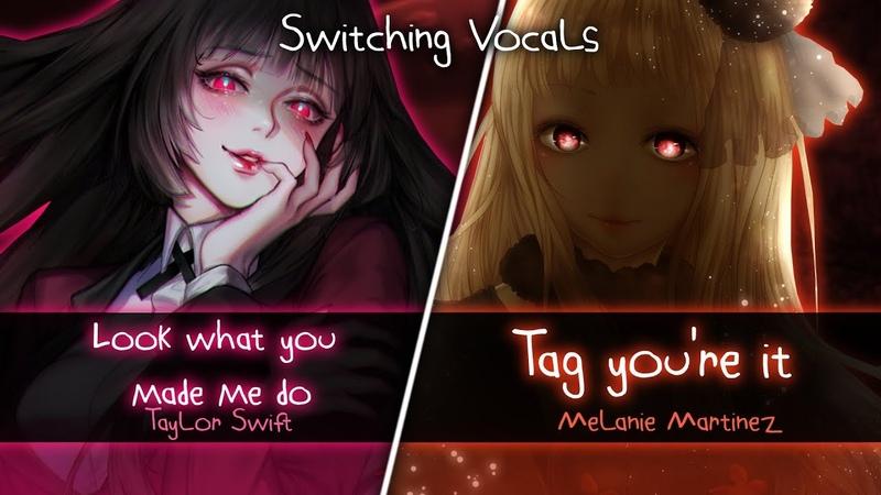 ◤Nightcore◢ ↬ Løøk what yøu made me dø X Tag you're it Switching Vocals Mashup