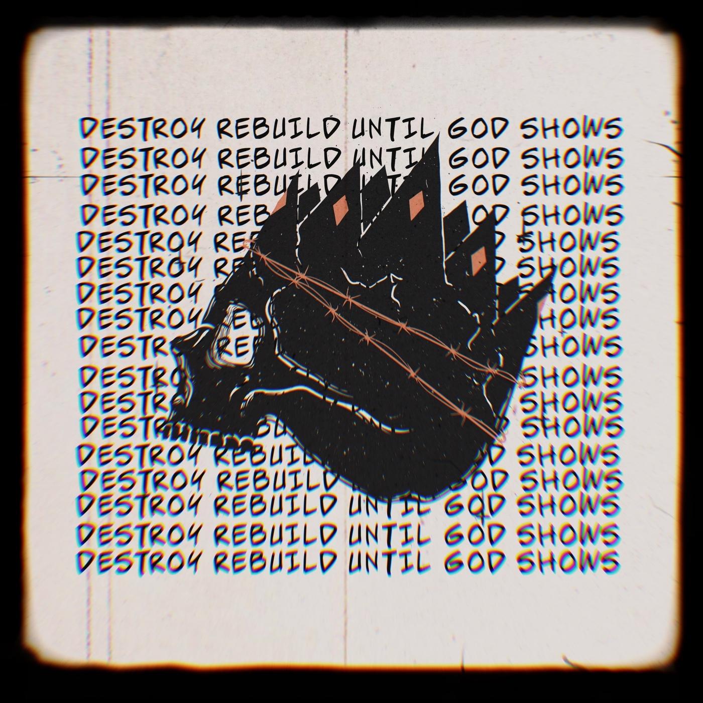 Destroy Rebuild Until God Shows - King I Am (Demo) [single] (2020)