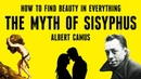 How To Find Beauty In Everything - The Myth of Sisyphus by Albert Camus Explained
