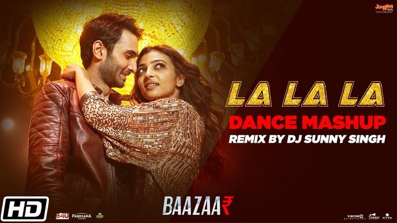 La La La Remix Dance Mashup Neha Kakkar Bilal Saeed Baazaar Awez Darbar DJ Sunny Singh UK