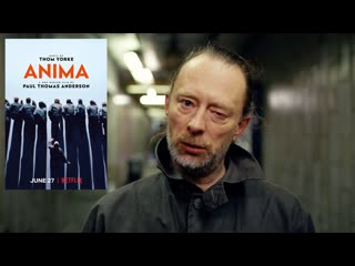 Thom Yorke (Radiohead) & Nigel Godrich - Anima (film by Paul Thomas Anderson)
